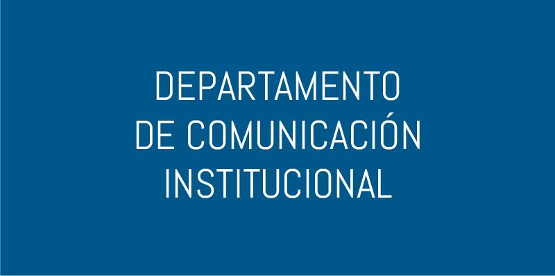 DEPARTAMENTO DE COMUNICACIÓN INSTITUCIONAL